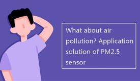 What about air pollution? Application solution of PM2.5 sensor